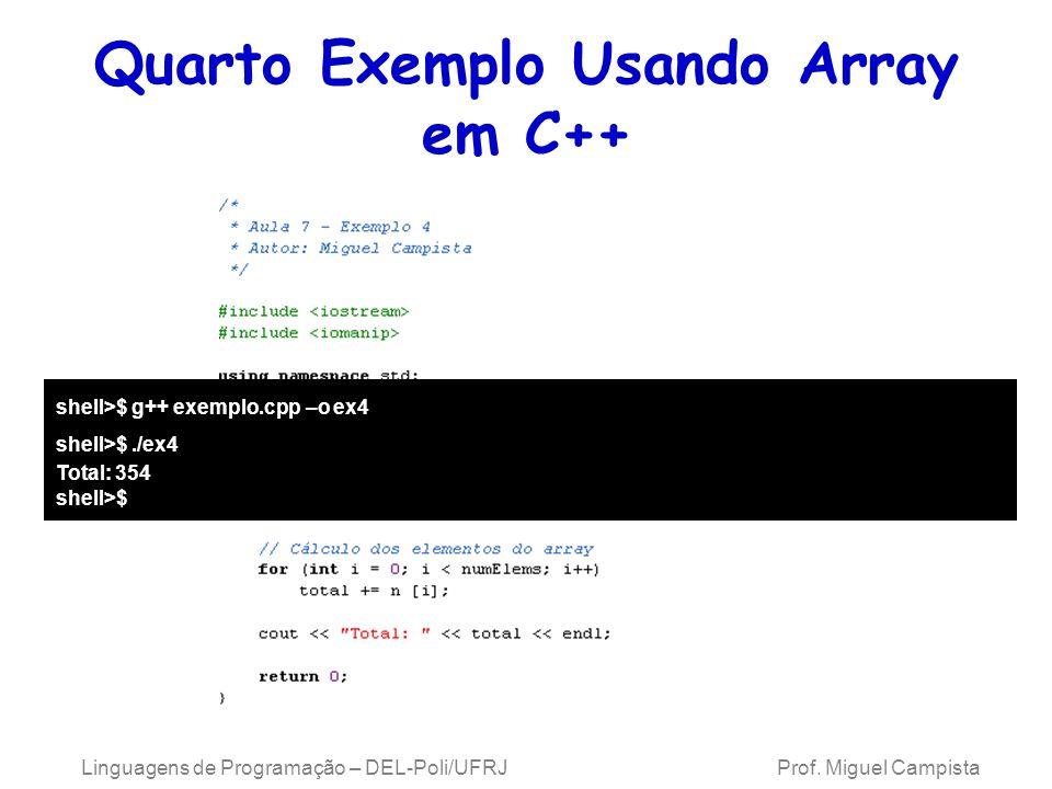 Quarto Exemplo Usando Array em C++ Linguagens de Programação – DEL-Poli/UFRJ Prof. Miguel Campista shell>$ g++ exemplo.cpp –o ex4 shell>$./ex4 Total:
