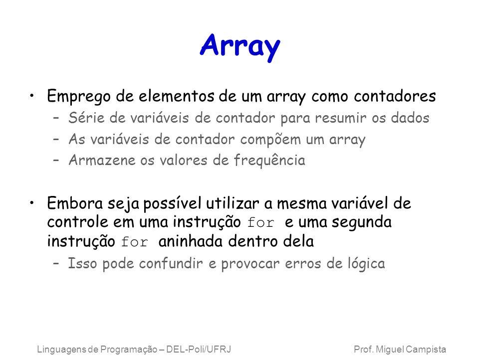 Array Emprego de elementos de um array como contadores –Série de variáveis de contador para resumir os dados –As variáveis de contador compõem um arra