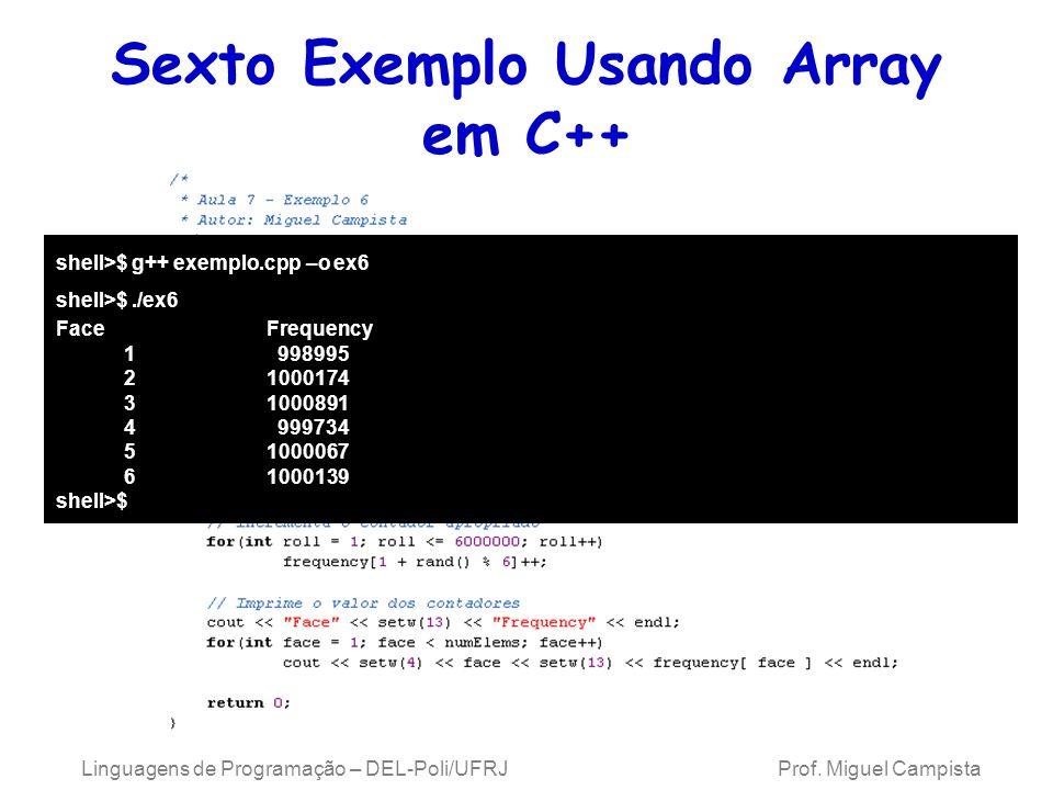 Sexto Exemplo Usando Array em C++ Linguagens de Programação – DEL-Poli/UFRJ Prof. Miguel Campista shell>$ g++ exemplo.cpp –o ex6 shell>$./ex6 FaceFreq