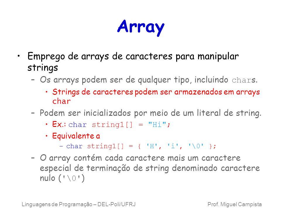 Array Emprego de arrays de caracteres para manipular strings –Os arrays podem ser de qualquer tipo, incluindo char s. Strings de caracteres podem ser