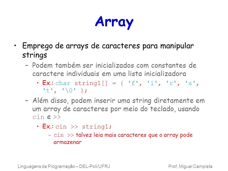 Array Emprego de arrays de caracteres para manipular strings –Podem também ser inicializados com constantes de caractere individuais em uma lista inic