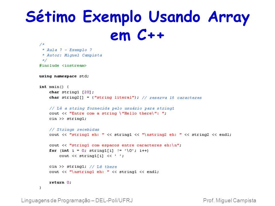 Sétimo Exemplo Usando Array em C++ Linguagens de Programação – DEL-Poli/UFRJ Prof. Miguel Campista