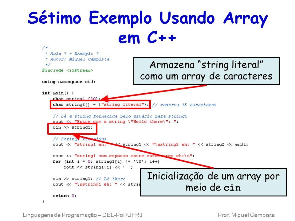 Sétimo Exemplo Usando Array em C++ Linguagens de Programação – DEL-Poli/UFRJ Prof. Miguel Campista Armazena string literal como um array de caracteres