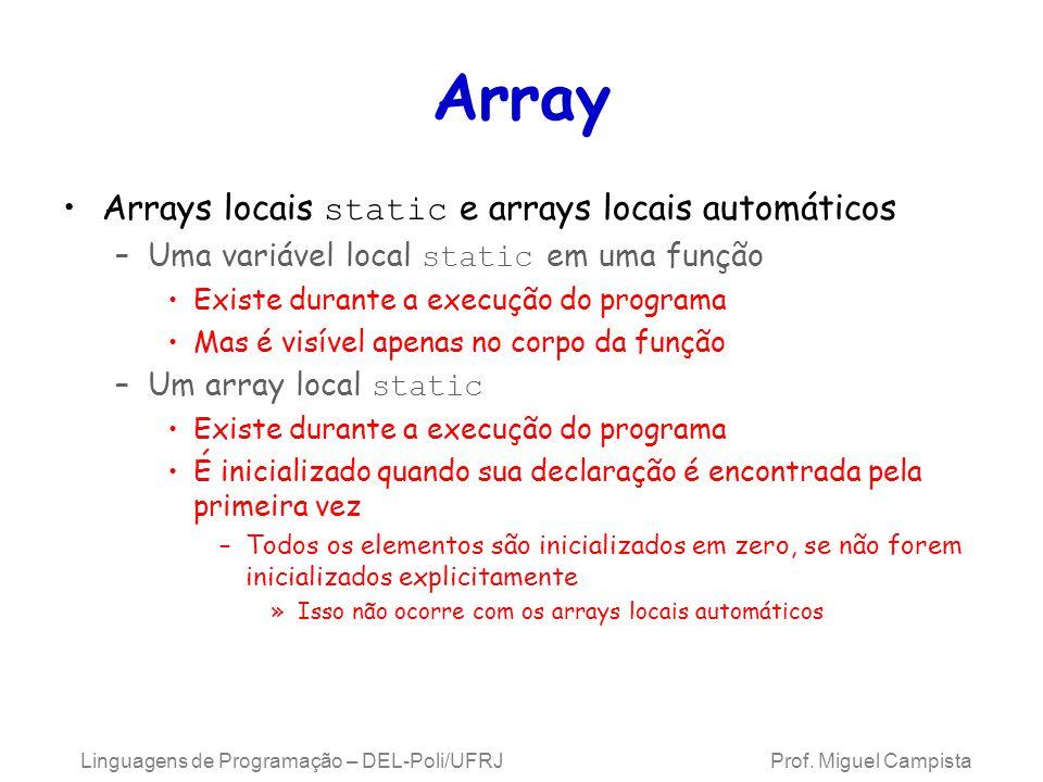 Array Arrays locais static e arrays locais automáticos –Uma variável local static em uma função Existe durante a execução do programa Mas é visível ap