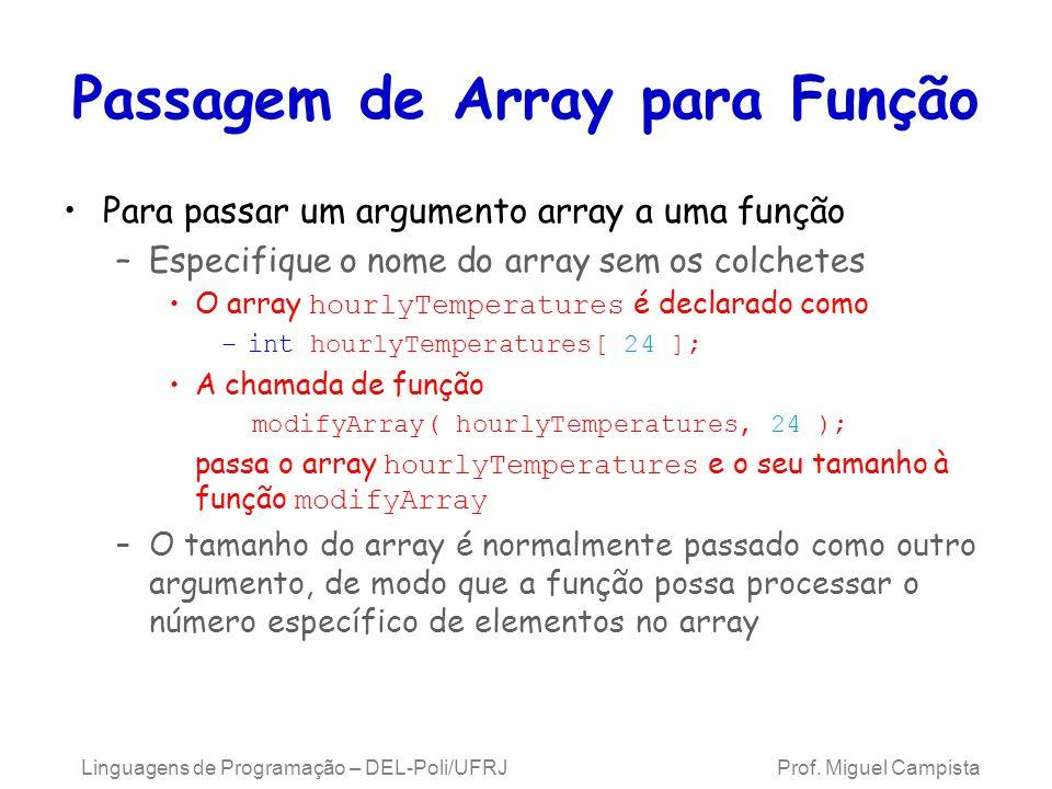 Passagem de Array para Função Para passar um argumento array a uma função –Especifique o nome do array sem os colchetes O array hourlyTemperatures é d