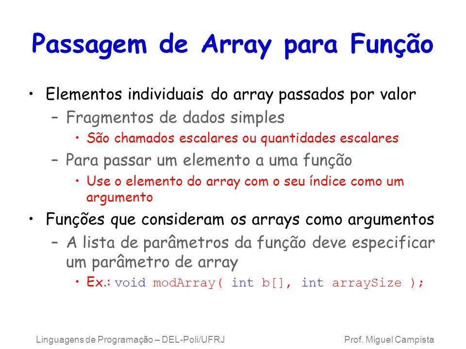 Passagem de Array para Função Elementos individuais do array passados por valor –Fragmentos de dados simples São chamados escalares ou quantidades esc