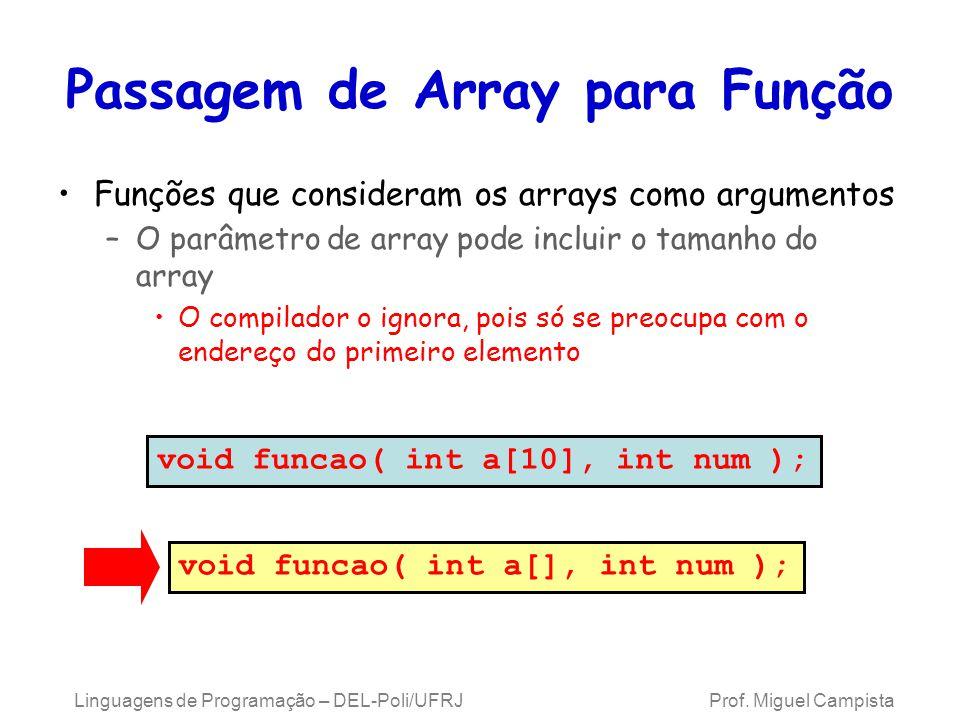 Passagem de Array para Função Funções que consideram os arrays como argumentos –O parâmetro de array pode incluir o tamanho do array O compilador o ig
