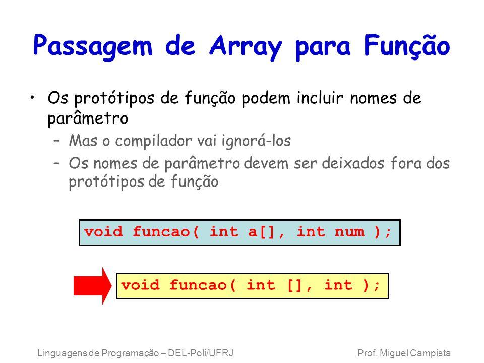 Passagem de Array para Função Os protótipos de função podem incluir nomes de parâmetro –Mas o compilador vai ignorá-los –Os nomes de parâmetro devem s