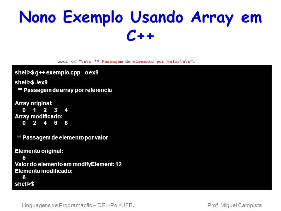 Nono Exemplo Usando Array em C++ Linguagens de Programação – DEL-Poli/UFRJ Prof. Miguel Campista shell>$ g++ exemplo.cpp –o ex9 shell>$./ex9 ** Passag