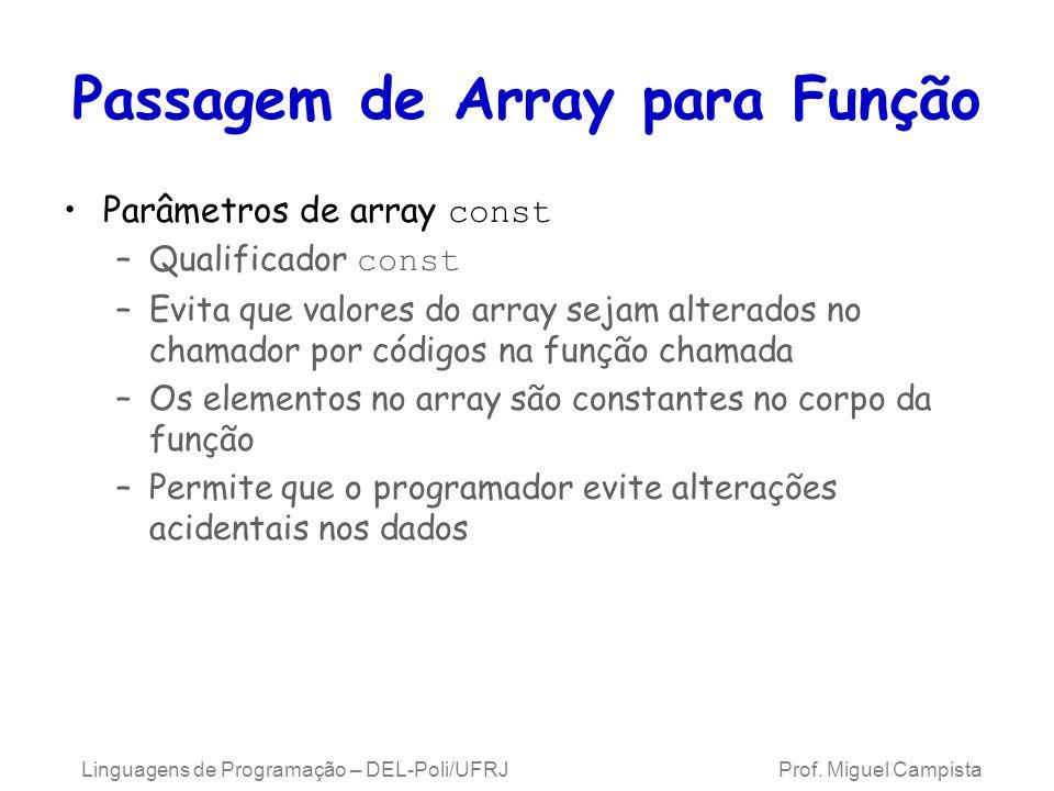 Passagem de Array para Função Parâmetros de array const –Qualificador const –Evita que valores do array sejam alterados no chamador por códigos na fun