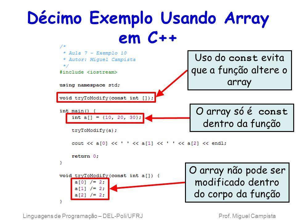 Décimo Exemplo Usando Array em C++ Uso do const evita que a função altere o array O array não pode ser modificado dentro do corpo da função O array só