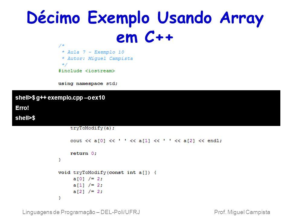 Décimo Exemplo Usando Array em C++ shell>$ g++ exemplo.cpp –o ex10 Erro! shell>$ Linguagens de Programação – DEL-Poli/UFRJ Prof. Miguel Campista