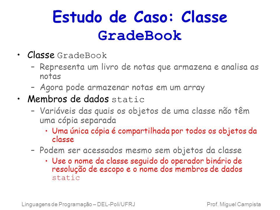 Estudo de Caso: Classe GradeBook Classe GradeBook –Representa um livro de notas que armazena e analisa as notas –Agora pode armazenar notas em um arra