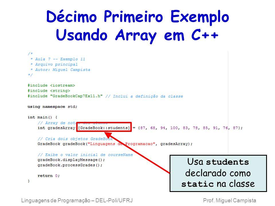 Décimo Primeiro Exemplo Usando Array em C++ Usa students declarado como static na classe Linguagens de Programação – DEL-Poli/UFRJ Prof. Miguel Campis