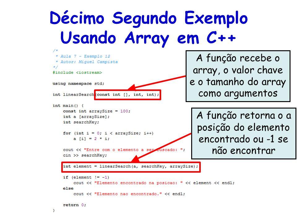 A função recebe o array, o valor chave e o tamanho do array como argumentos A função retorna o a posição do elemento encontrado ou -1 se não encontrar