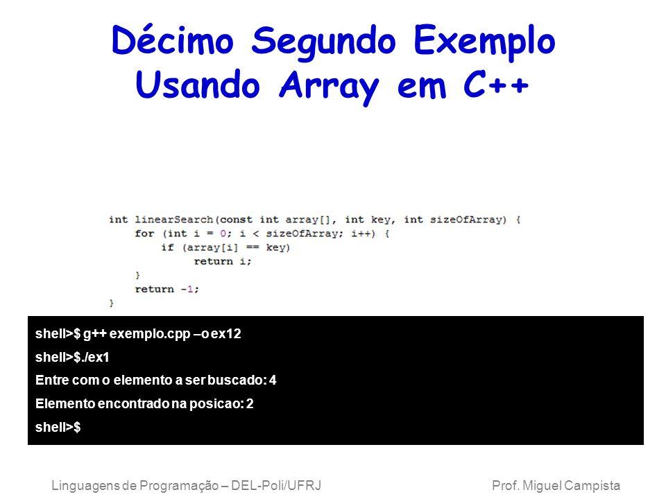 Décimo Segundo Exemplo Usando Array em C++ shell>$ g++ exemplo.cpp –o ex12 shell>$./ex1 Entre com o elemento a ser buscado: 4 Elemento encontrado na p