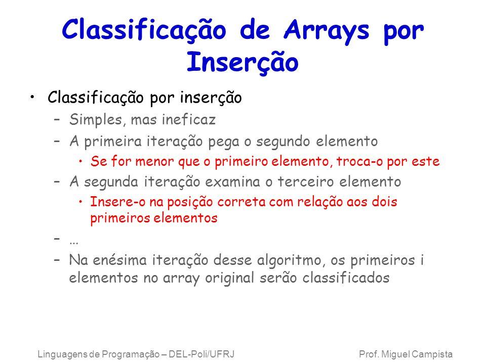 Classificação de Arrays por Inserção Classificação por inserção –Simples, mas ineficaz –A primeira iteração pega o segundo elemento Se for menor que o