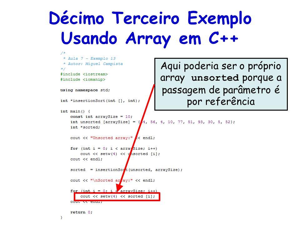 Décimo Terceiro Exemplo Usando Array em C++ Aqui poderia ser o próprio array unsorted porque a passagem de parâmetro é por referência