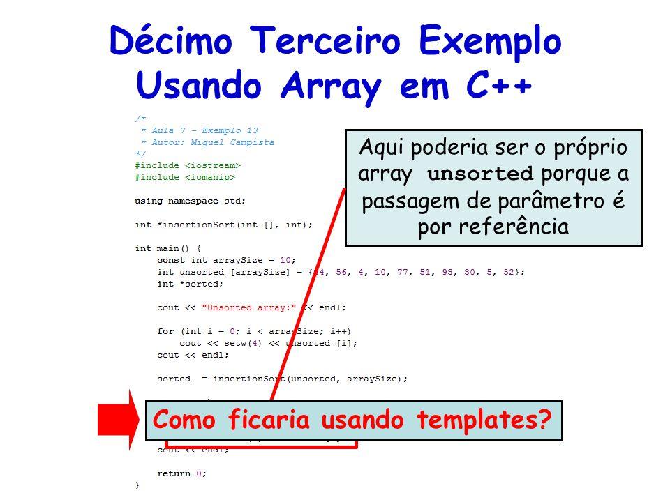 Décimo Terceiro Exemplo Usando Array em C++ Aqui poderia ser o próprio array unsorted porque a passagem de parâmetro é por referência Como ficaria usa