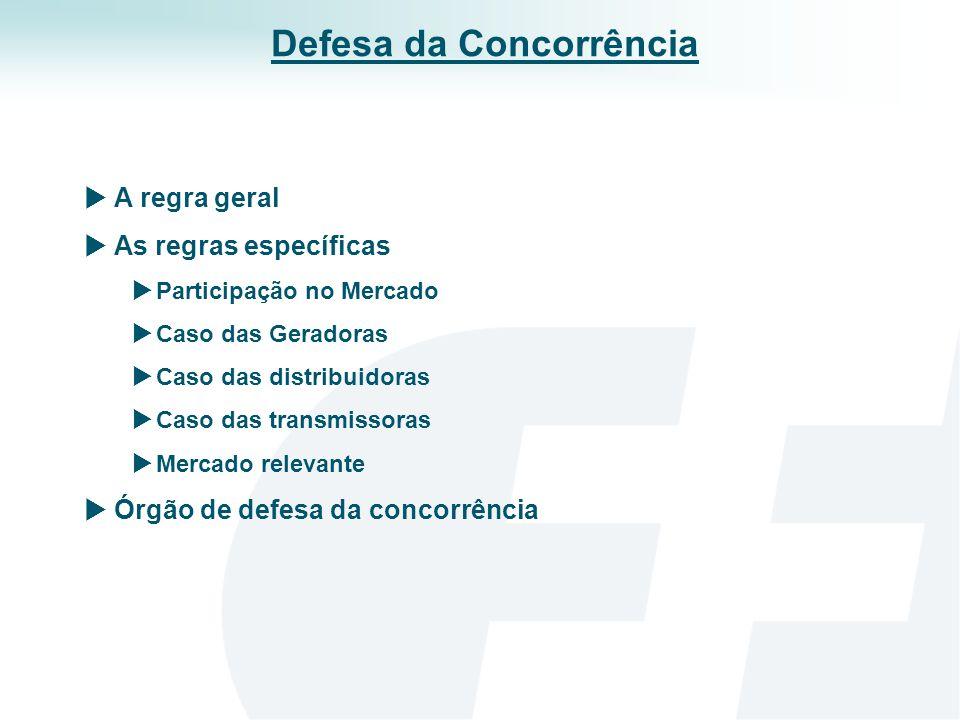 A regra geral As regras específicas Participação no Mercado Caso das Geradoras Caso das distribuidoras Caso das transmissoras Mercado relevante Órgão de defesa da concorrência Defesa da Concorrência