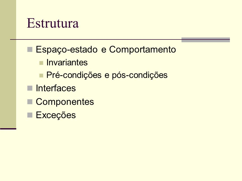 Estrutura Espaço-estado e Comportamento Invariantes Pré-condições e pós-condições Interfaces Componentes Exceções