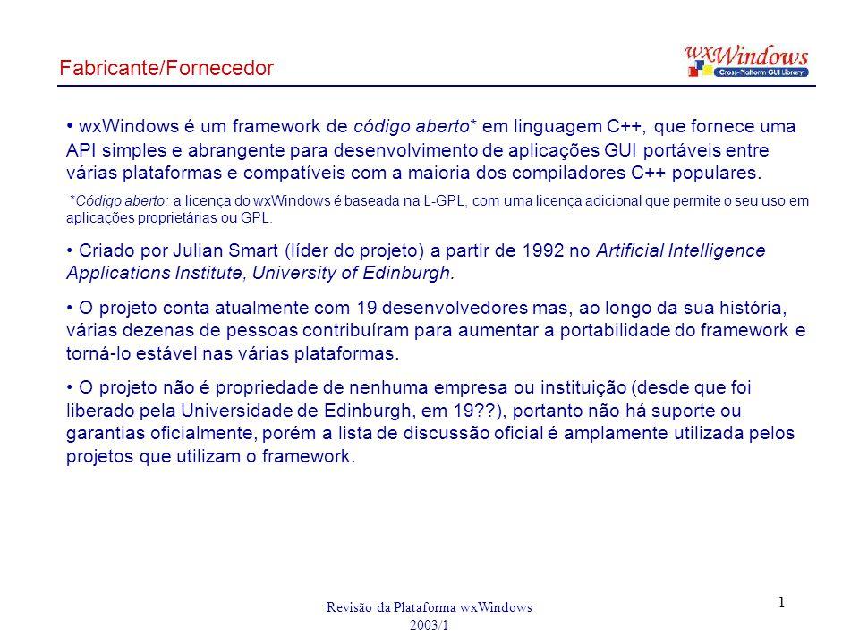 Revisão da Plataforma wxWindows 2003/1 1 wxWindows é um framework de código aberto* em linguagem C++, que fornece uma API simples e abrangente para de