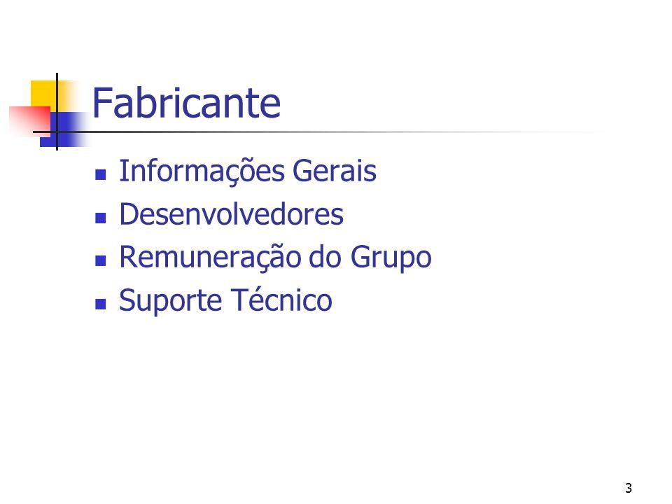 3 Fabricante Informações Gerais Desenvolvedores Remuneração do Grupo Suporte Técnico