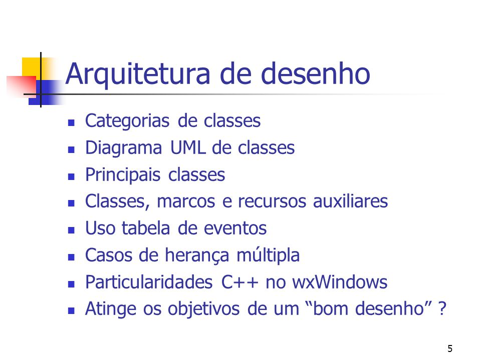 5 Arquitetura de desenho Categorias de classes Diagrama UML de classes Principais classes Classes, marcos e recursos auxiliares Uso tabela de eventos Casos de herança múltipla Particularidades C++ no wxWindows Atinge os objetivos de um bom desenho ?