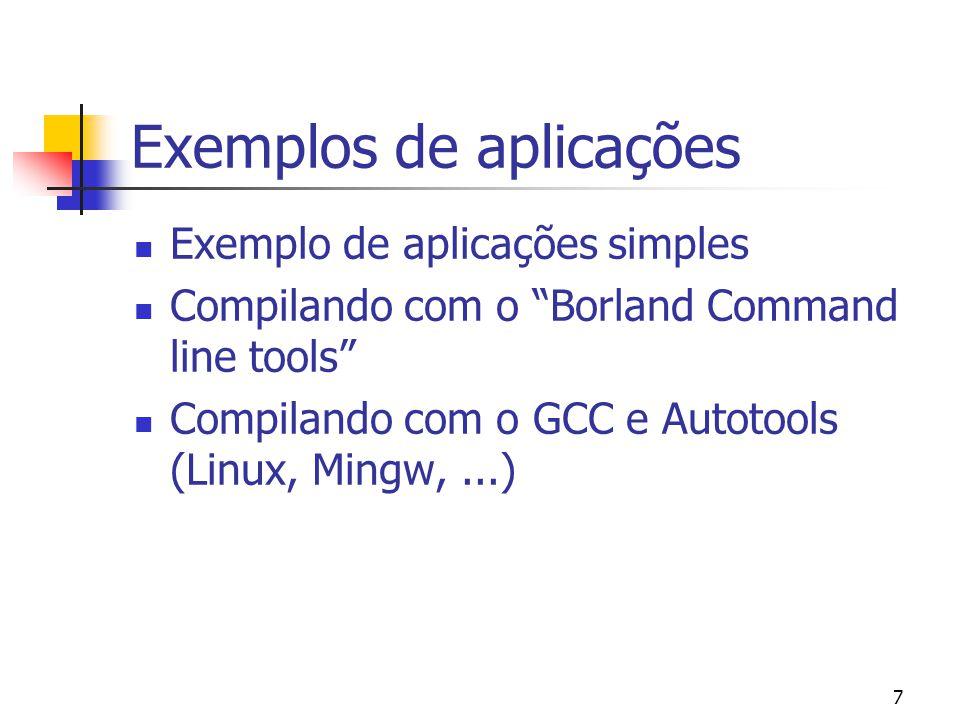 7 Exemplos de aplicações Exemplo de aplicações simples Compilando com o Borland Command line tools Compilando com o GCC e Autotools (Linux, Mingw,...)