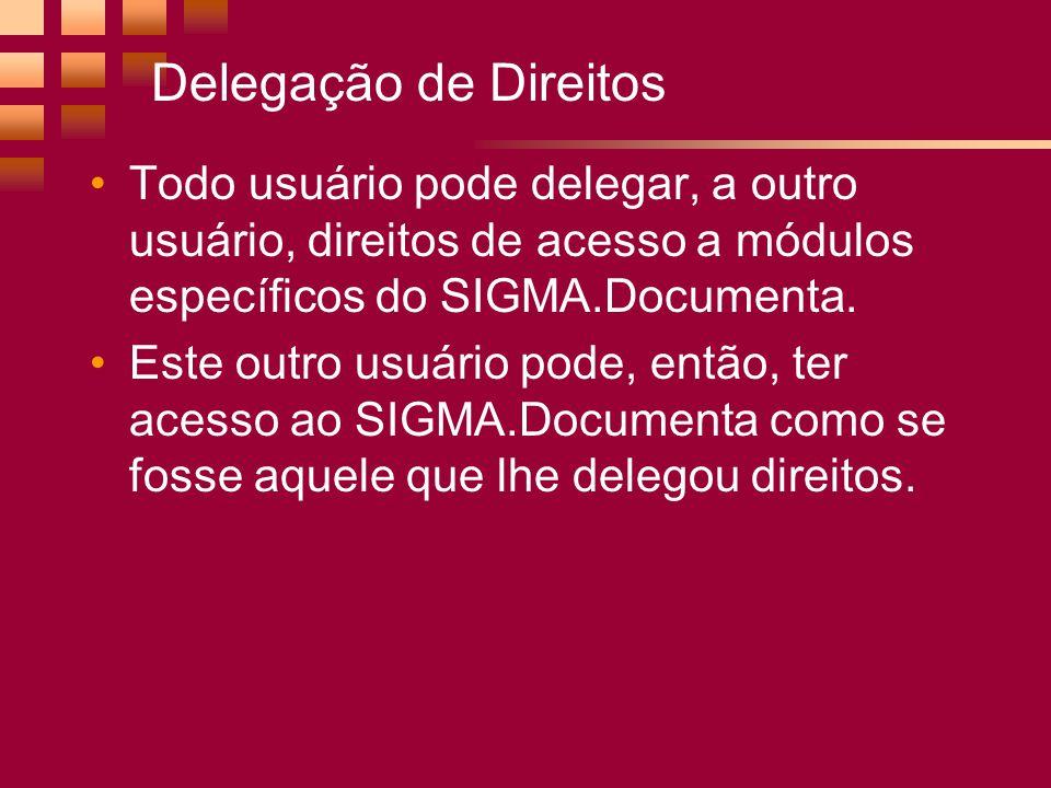 Delegação de Direitos Todo usuário pode delegar, a outro usuário, direitos de acesso a módulos específicos do SIGMA.Documenta.