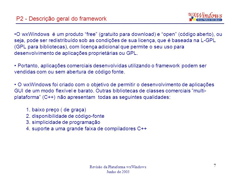 Revisão da Plataforma wxWindows Junho de 2003 18 P3 - Categorias de classes (2) Printing framework: wxPrinter, wxPreviewFrame, wxPageSetupDialog...