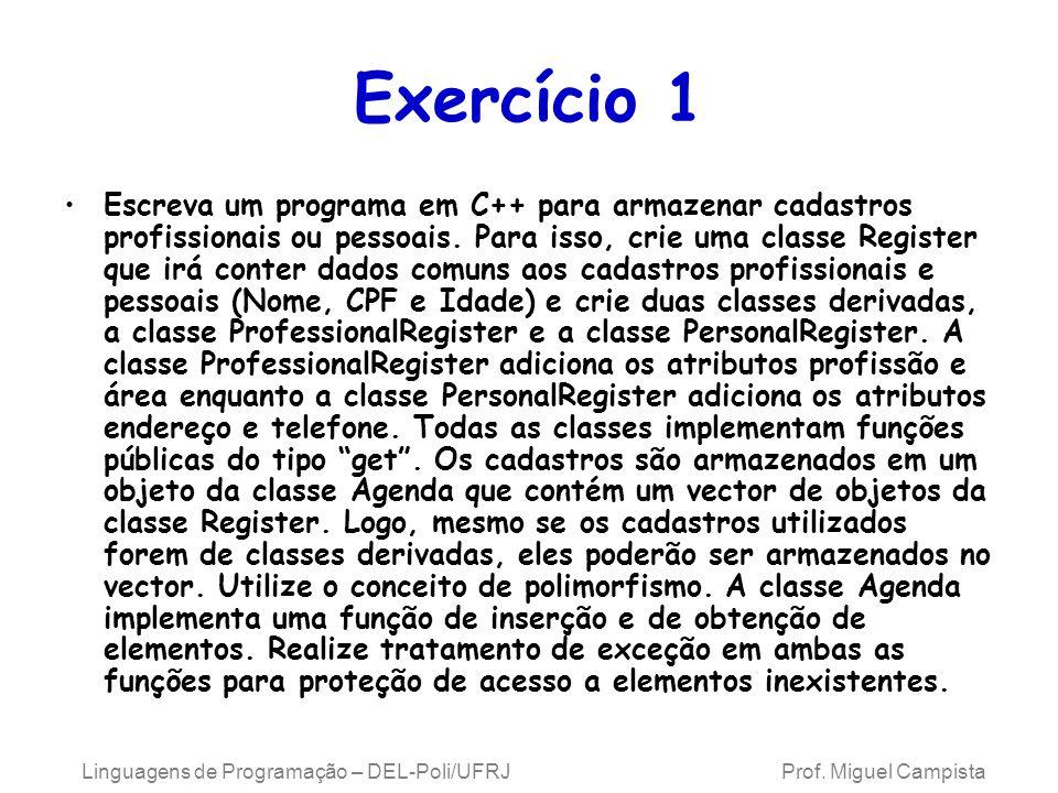 Linguagens de Programação – DEL-Poli/UFRJ Prof. Miguel Campista Exercício 1 Escreva um programa em C++ para armazenar cadastros profissionais ou pesso