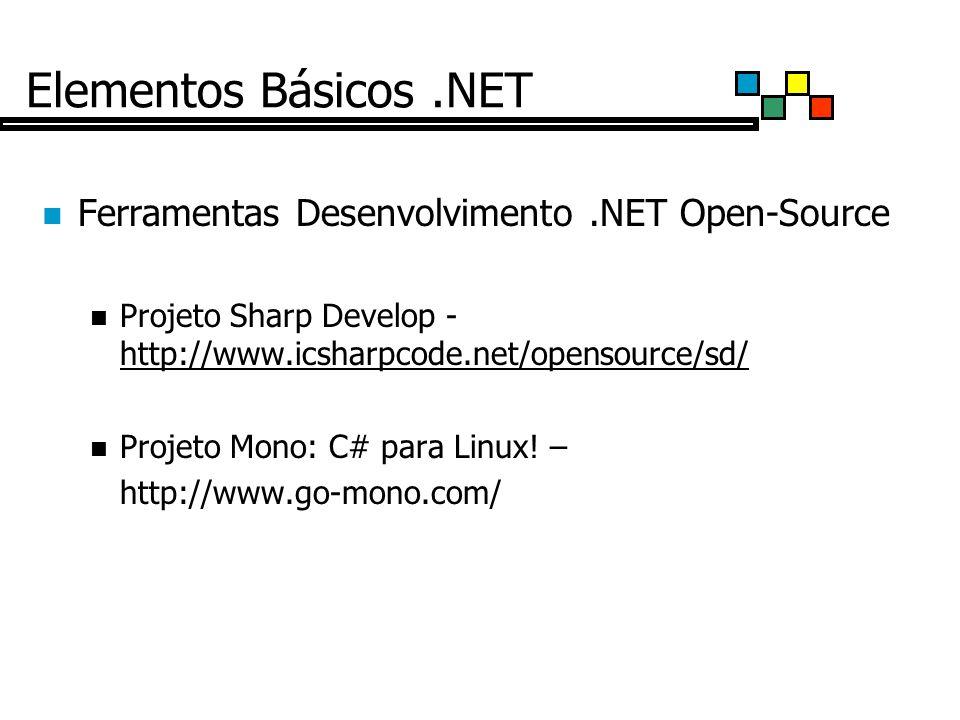 Elementos Básicos.NET Ferramentas Desenvolvimento.NET Open-Source Projeto Sharp Develop - http://www.icsharpcode.net/opensource/sd/ http://www.icsharpcode.net/opensource/sd/ Projeto Mono: C# para Linux.