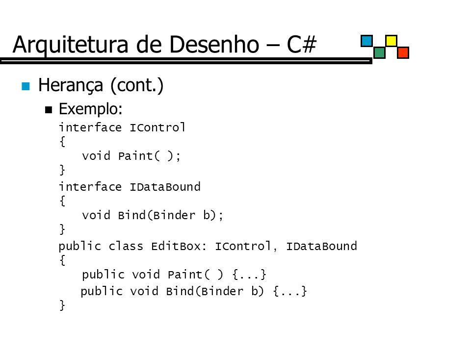 Arquitetura de Desenho – C# Herança (cont.) Exemplo: interface IControl { void Paint( ); } interface IDataBound { void Bind(Binder b); } public class EditBox: IControl, IDataBound { public void Paint( ) {...} public void Bind(Binder b) {...} }