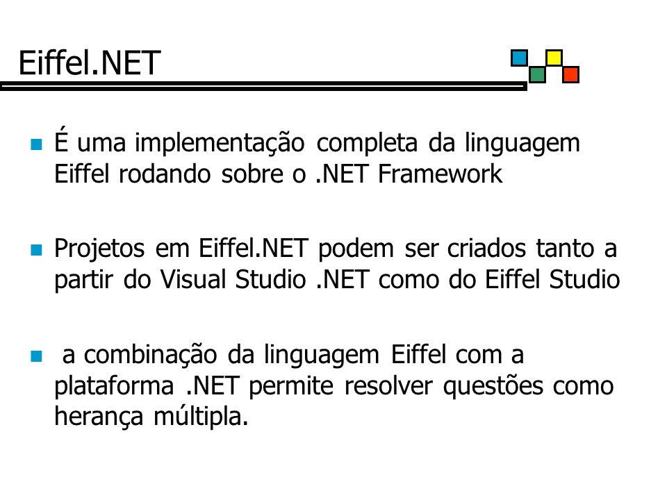 Eiffel.NET É uma implementação completa da linguagem Eiffel rodando sobre o.NET Framework Projetos em Eiffel.NET podem ser criados tanto a partir do Visual Studio.NET como do Eiffel Studio a combinação da linguagem Eiffel com a plataforma.NET permite resolver questões como herança múltipla.