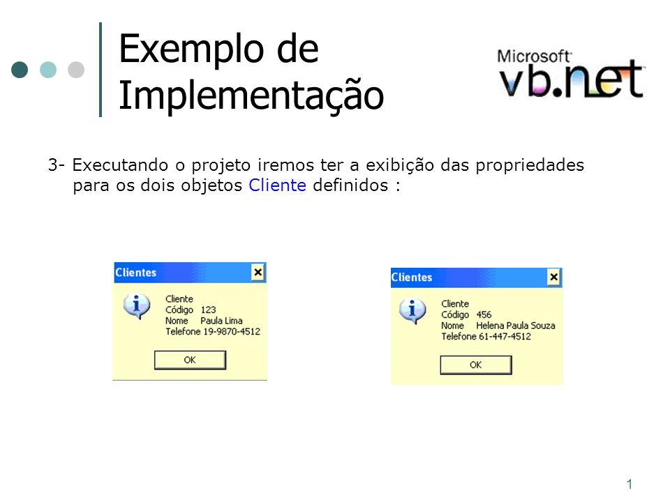 1 Exemplo de Implementação 3- Executando o projeto iremos ter a exibição das propriedades para os dois objetos Cliente definidos :