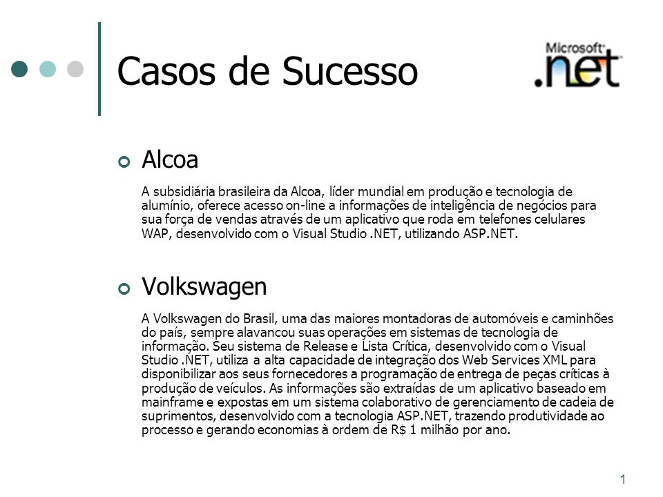 1 Casos de Sucesso Alcoa A subsidiária brasileira da Alcoa, líder mundial em produção e tecnologia de alumínio, oferece acesso on-line a informações d