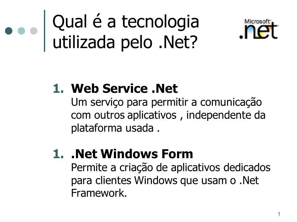 1 Qual é a tecnologia utilizada pelo.Net? 1.Web Service.Net Um serviço para permitir a comunicação com outros aplicativos, independente da plataforma