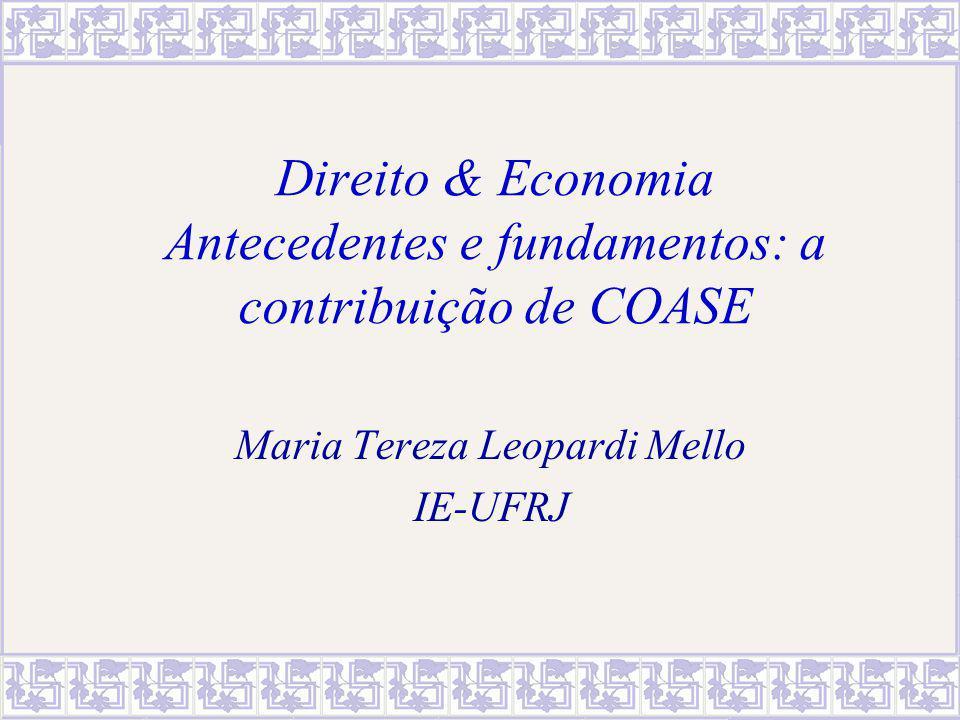 Direito & Economia Antecedentes e fundamentos: a contribuição de COASE Maria Tereza Leopardi Mello IE-UFRJ