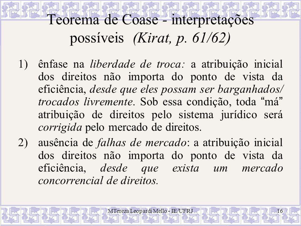 MTereza Leopardi Mello - IE/UFRJ16 Teorema de Coase - interpretações possíveis (Kirat, p. 61/62) 1)ênfase na liberdade de troca: a atribuição inicial
