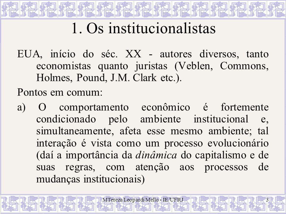 MTereza Leopardi Mello - IE/UFRJ3 1. Os institucionalistas EUA, início do séc. XX - autores diversos, tanto economistas quanto juristas (Veblen, Commo