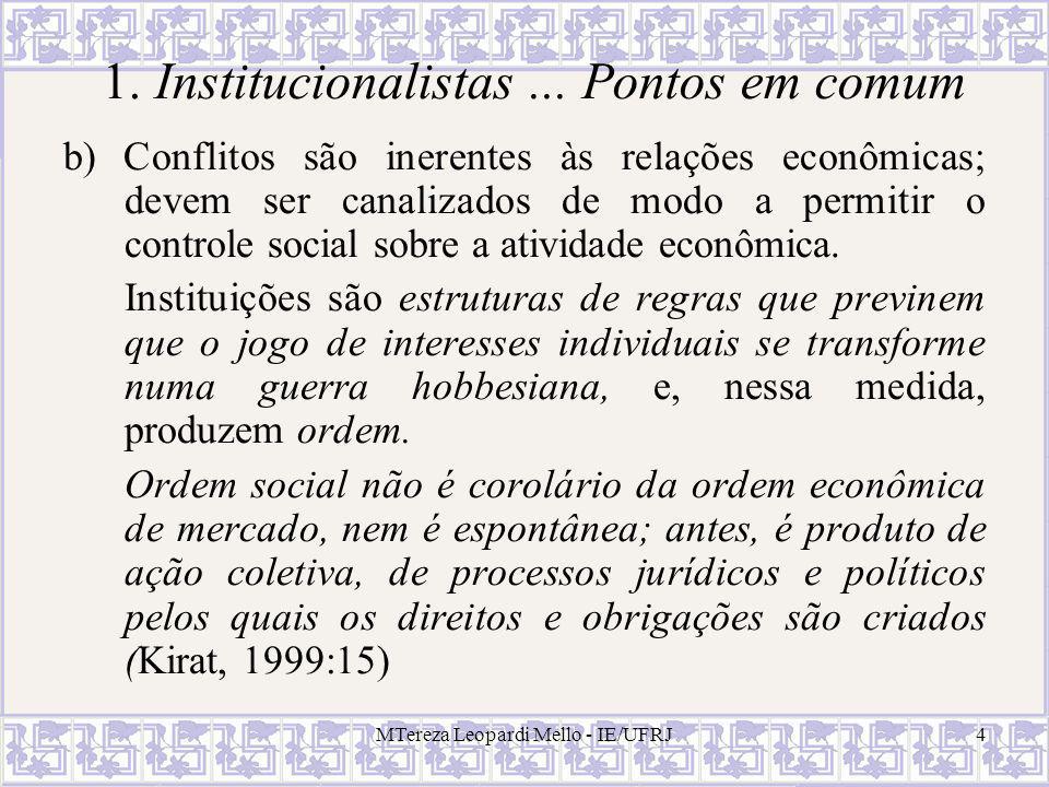 MTereza Leopardi Mello - IE/UFRJ4 1. Institucionalistas... Pontos em comum b) Conflitos são inerentes às relações econômicas; devem ser canalizados de