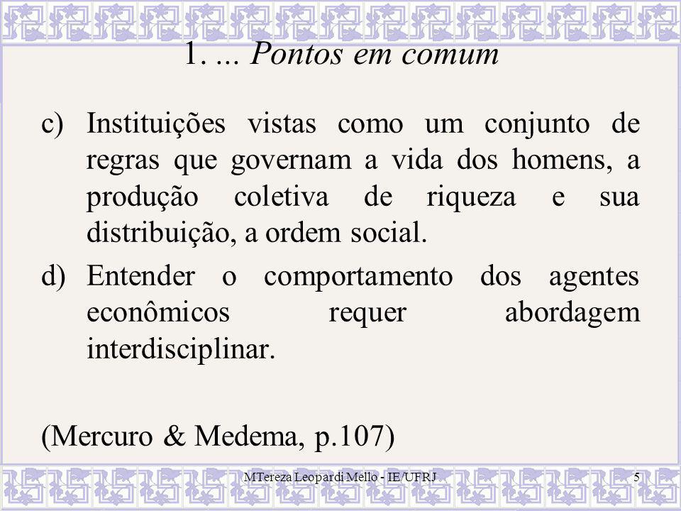 MTereza Leopardi Mello - IE/UFRJ5 1.... Pontos em comum c) Instituições vistas como um conjunto de regras que governam a vida dos homens, a produção c