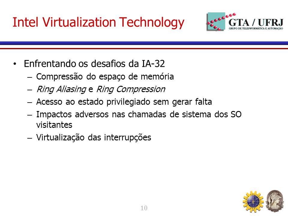 10 Intel Virtualization Technology Enfrentando os desafios da IA-32 – Compressão do espaço de memória – Ring Aliasing e Ring Compression – Acesso ao estado privilegiado sem gerar falta – Impactos adversos nas chamadas de sistema dos SO visitantes – Virtualização das interrupções
