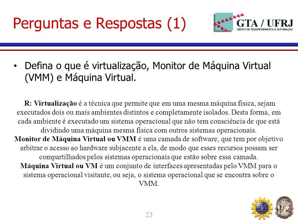 23 Perguntas e Respostas (1) Defina o que é virtualização, Monitor de Máquina Virtual (VMM) e Máquina Virtual.