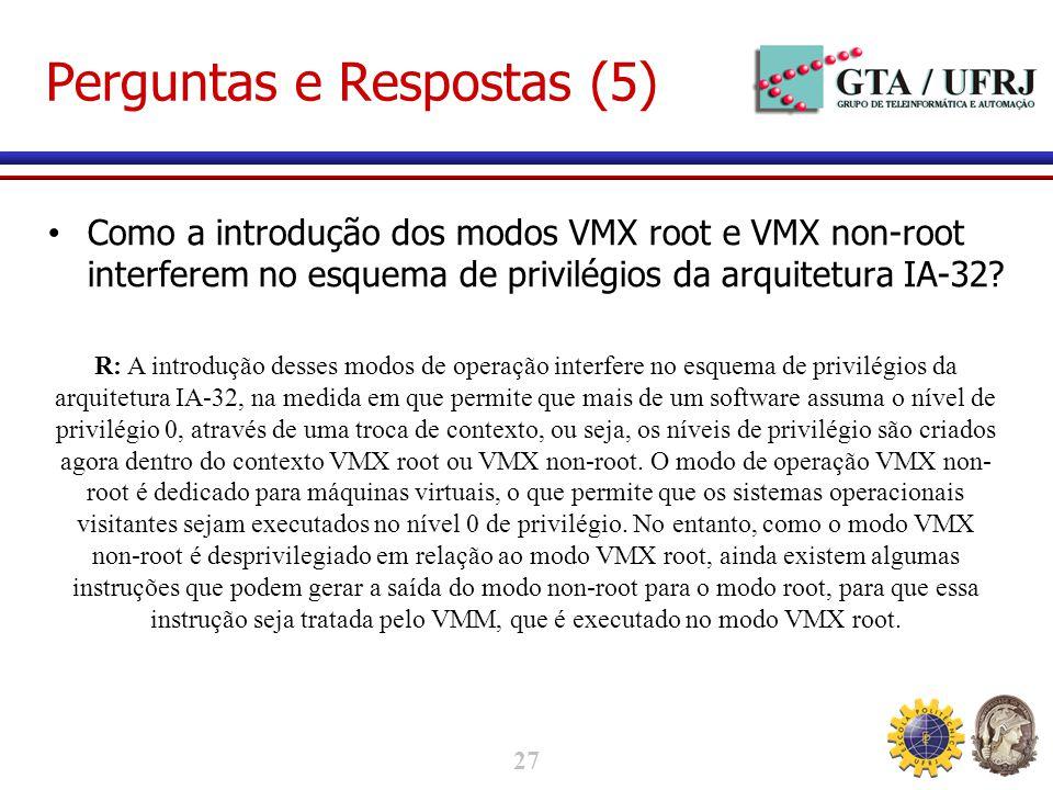 27 Perguntas e Respostas (5) Como a introdução dos modos VMX root e VMX non-root interferem no esquema de privilégios da arquitetura IA-32.