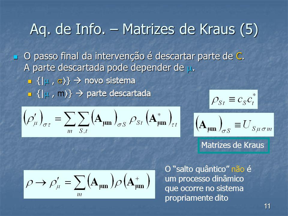 11 Aq. de Info. – Matrizes de Kraus (5) O passo final da intervenção é descartar parte de C. A parte descartada pode depender de. O passo final da int