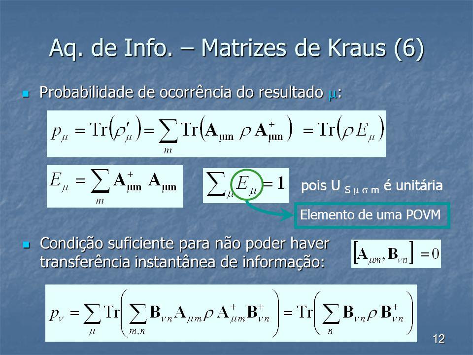 12 pois U S m é unitária Aq. de Info. – Matrizes de Kraus (6) Probabilidade de ocorrência do resultado : Probabilidade de ocorrência do resultado : El