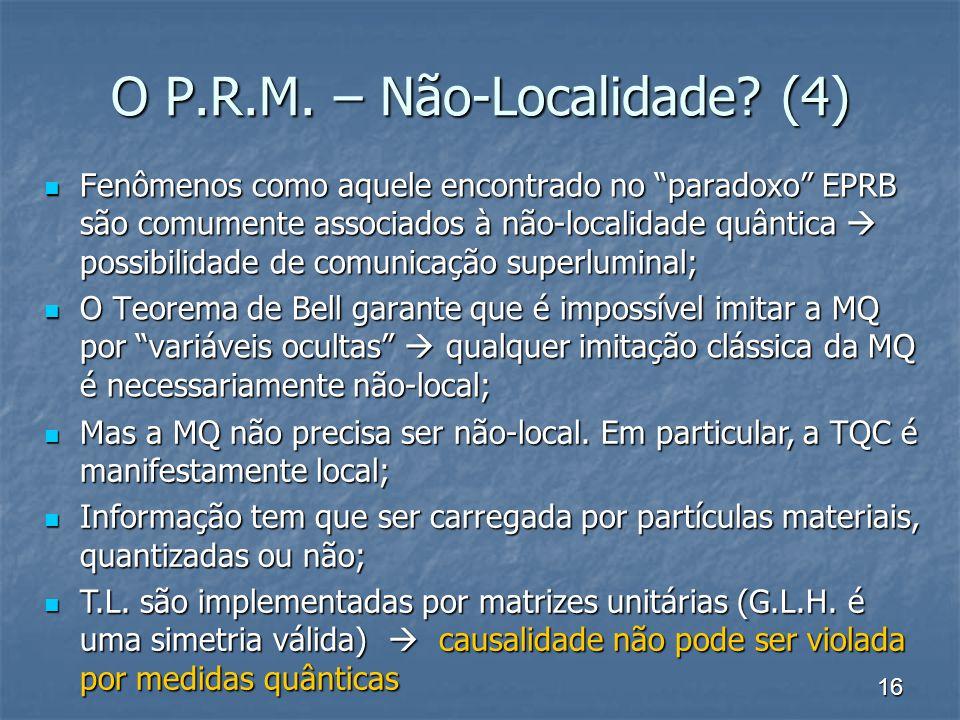 16 O P.R.M. – Não-Localidade? (4) Fenômenos como aquele encontrado no paradoxo EPRB são comumente associados à não-localidade quântica possibilidade d