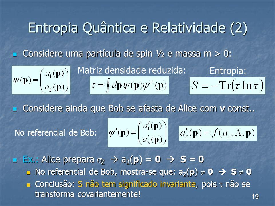 19 Entropia Quântica e Relatividade (2) Considere uma partícula de spin ½ e massa m > 0: Considere uma partícula de spin ½ e massa m > 0: Entropia: Ma